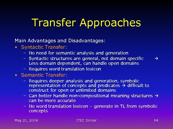 Transfer Approaches Main Advantages and Disadvantages: • Syntactic Transfer: – No need for semantic