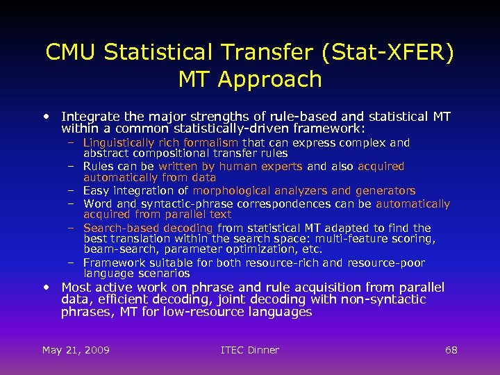 CMU Statistical Transfer (Stat-XFER) MT Approach • Integrate the major strengths of rule-based and