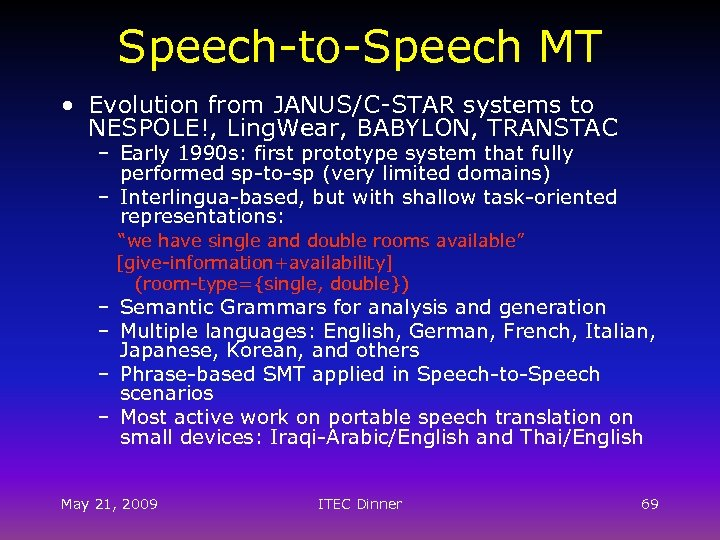 Speech-to-Speech MT • Evolution from JANUS/C-STAR systems to NESPOLE!, Ling. Wear, BABYLON, TRANSTAC –