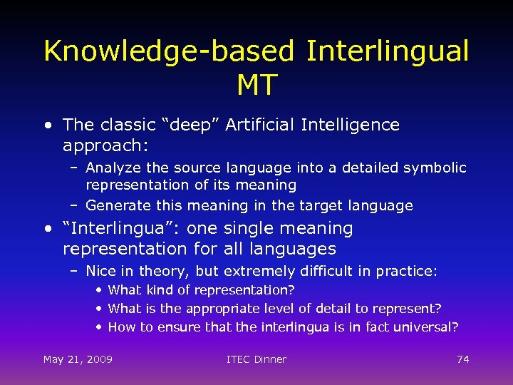 "Knowledge-based Interlingual MT • The classic ""deep"" Artificial Intelligence approach: – Analyze the source"