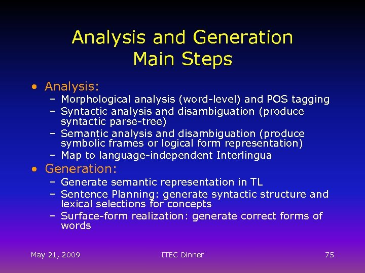 Analysis and Generation Main Steps • Analysis: – Morphological analysis (word-level) and POS tagging