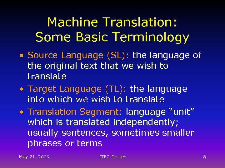 Machine Translation: Some Basic Terminology • Source Language (SL): the language of the original