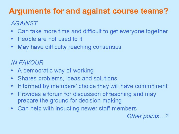 Arguments for and against course teams? AGAINST • Can take more time and difficult