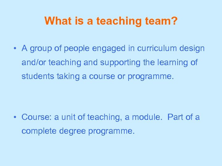 What is a teaching team? • A group of people engaged in curriculum design