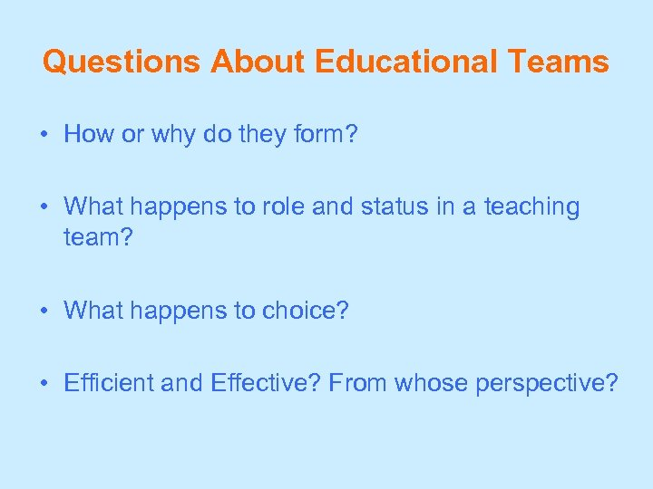 Questions About Educational Teams • How or why do they form? • What happens