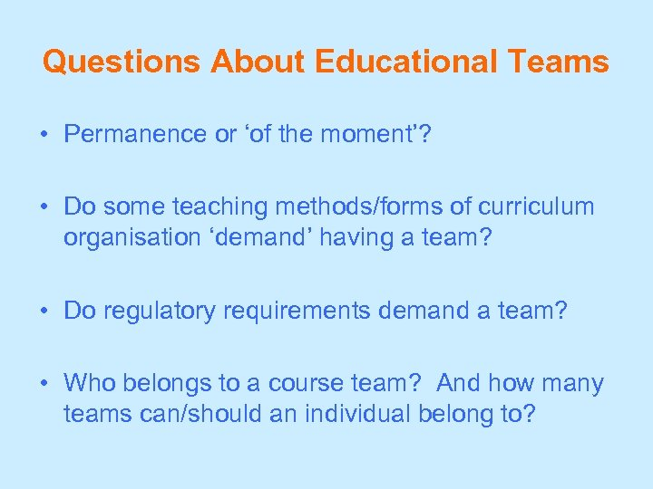 Questions About Educational Teams • Permanence or 'of the moment'? • Do some teaching