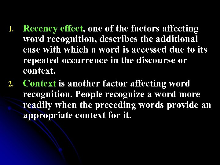 1. 2. Recency effect, one of the factors affecting word recognition, describes the additional