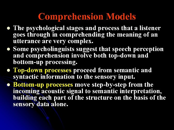 Comprehension Models l l The psychological stages and process that a listener goes through