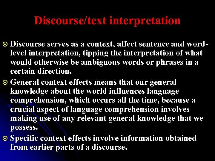 Discourse/text interpretation Discourse serves as a context, affect sentence and wordlevel interpretation, tipping the