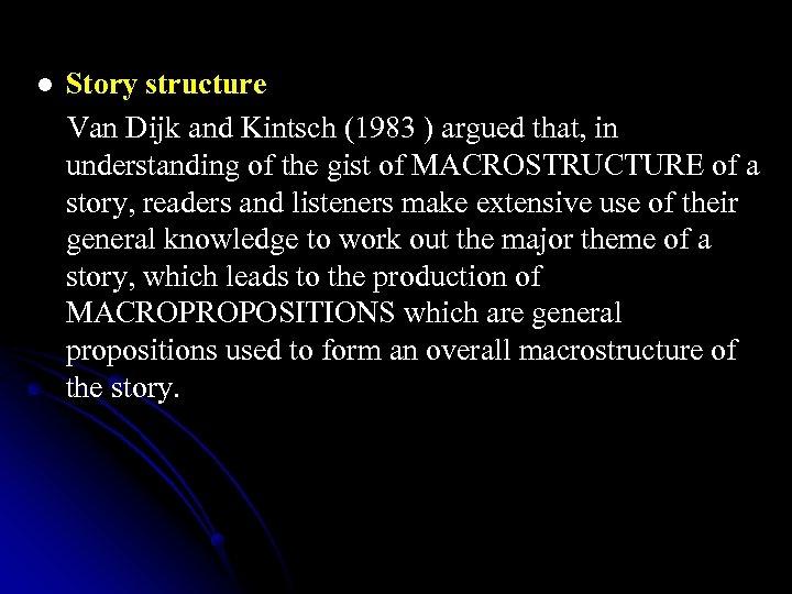 l Story structure Van Dijk and Kintsch (1983 ) argued that, in understanding of