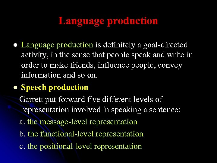 Language production is definitely a goal-directed activity, in the sense that people speak and