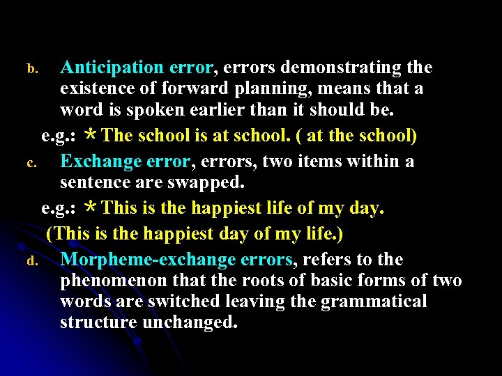 Anticipation error, errors demonstrating the existence of forward planning, means that a word is