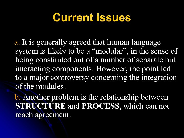 Current issues a. It is generally agreed that human language system is likely to