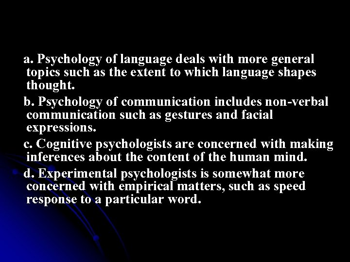 a. Psychology of language deals with more general topics such as the extent