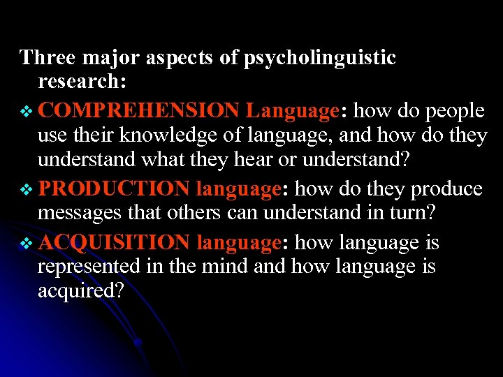 Three major aspects of psycholinguistic research: v COMPREHENSION Language: how do people use their