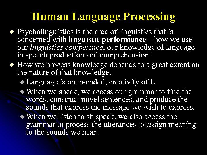 Human Language Processing l l Psycholinguistics is the area of linguistics that is concerned