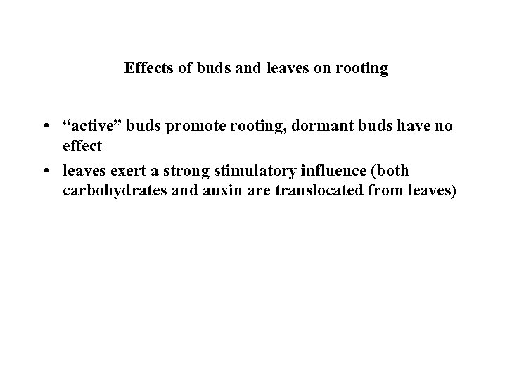 "Effects of buds and leaves on rooting • ""active"" buds promote rooting, dormant buds"