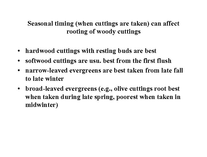 Seasonal timing (when cuttings are taken) can affect rooting of woody cuttings • hardwood
