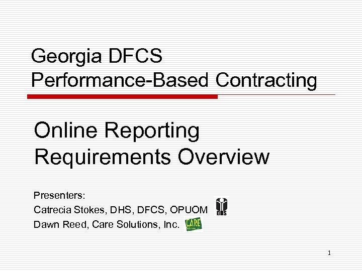 Georgia DFCS Performance-Based Contracting Online Reporting Requirements Overview Presenters: Catrecia Stokes, DHS, DFCS, OPUOM