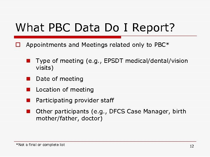 What PBC Data Do I Report? o Appointments and Meetings related only to PBC*