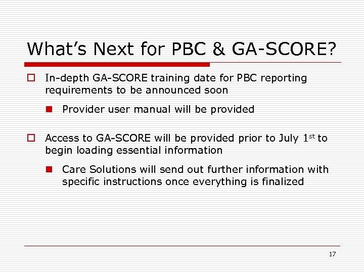 What's Next for PBC & GA-SCORE? o In-depth GA-SCORE training date for PBC reporting