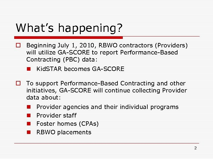 What's happening? o Beginning July 1, 2010, RBWO contractors (Providers) will utilize GA-SCORE to