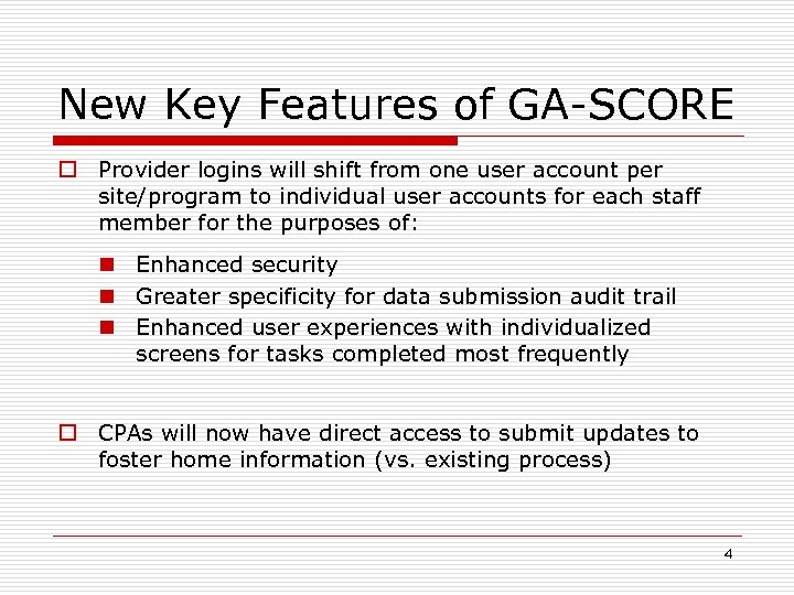 New Key Features of GA-SCORE o Provider logins will shift from one user account