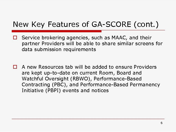 New Key Features of GA-SCORE (cont. ) o Service brokering agencies, such as MAAC,