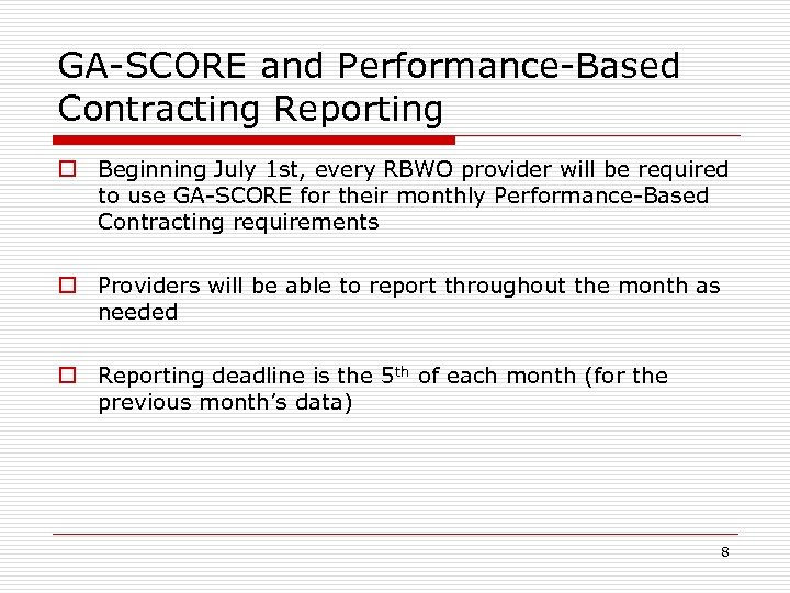 GA-SCORE and Performance-Based Contracting Reporting o Beginning July 1 st, every RBWO provider will