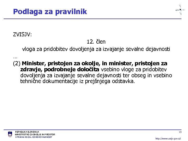 Podlaga za pravilnik ZVISJV: 12. člen vloga za pridobitev dovoljenja za izvajanje sevalne dejavnosti