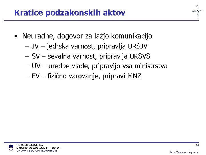 Kratice podzakonskih aktov • Neuradne, dogovor za lažjo komunikacijo – JV – jedrska varnost,