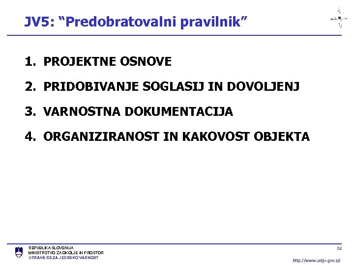 """JV 5: """"Predobratovalni pravilnik"""" 1. PROJEKTNE OSNOVE 2. PRIDOBIVANJE SOGLASIJ IN DOVOLJENJ 3. VARNOSTNA"""