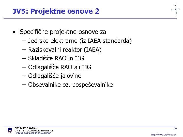 JV 5: Projektne osnove 2 • Specifične projektne osnove za – Jedrske elektrarne (iz