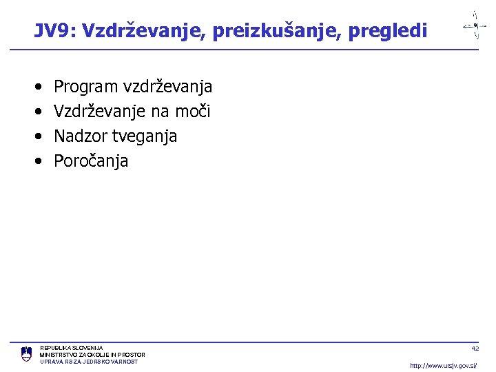 JV 9: Vzdrževanje, preizkušanje, pregledi • • Program vzdrževanja Vzdrževanje na moči Nadzor tveganja