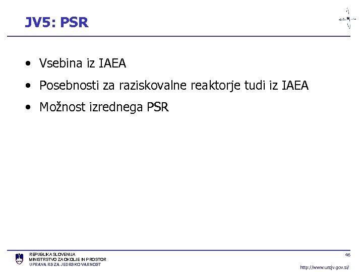 JV 5: PSR • Vsebina iz IAEA • Posebnosti za raziskovalne reaktorje tudi iz