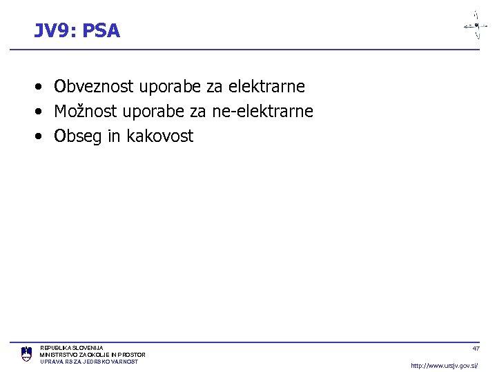 JV 9: PSA • Obveznost uporabe za elektrarne • Možnost uporabe za ne-elektrarne •