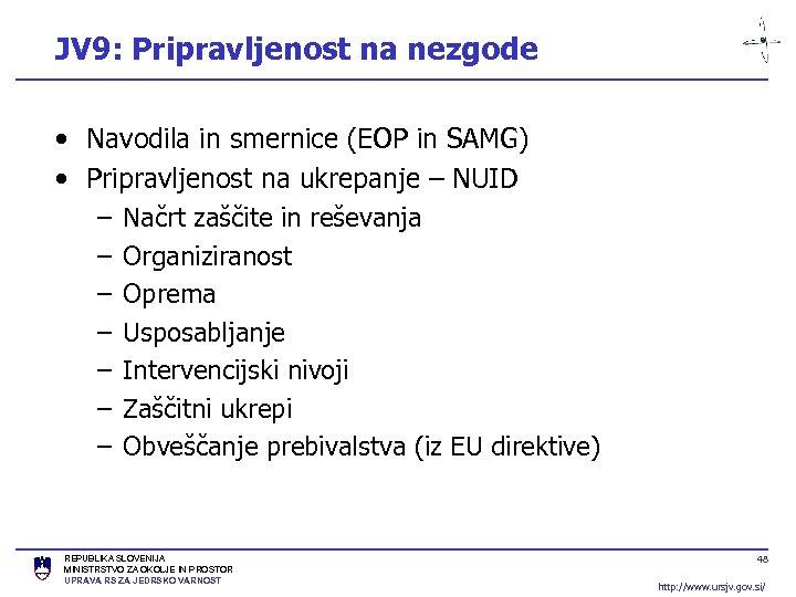 JV 9: Pripravljenost na nezgode • Navodila in smernice (EOP in SAMG) • Pripravljenost