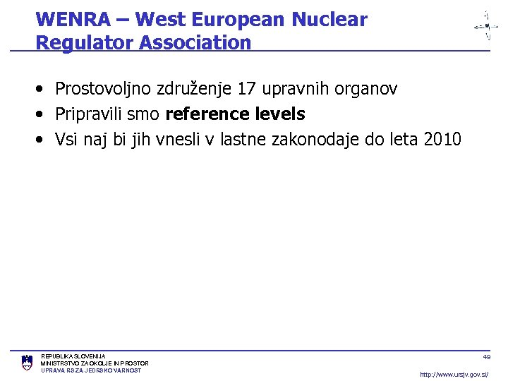 WENRA – West European Nuclear Regulator Association • Prostovoljno združenje 17 upravnih organov •