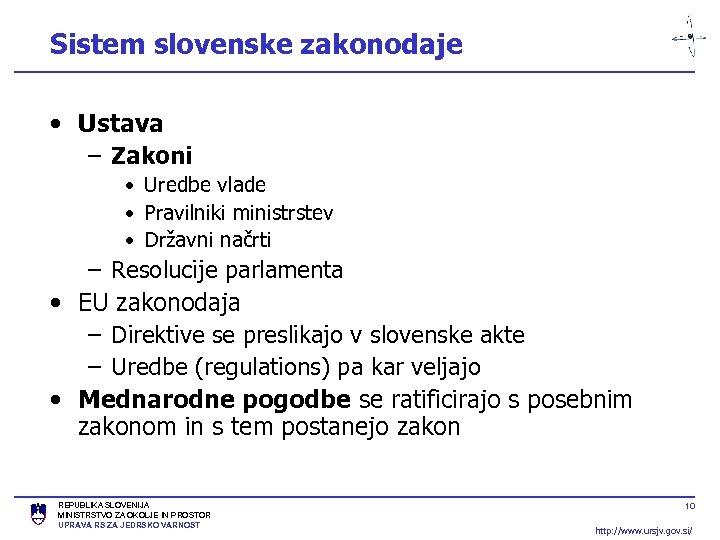 Sistem slovenske zakonodaje • Ustava – Zakoni • Uredbe vlade • Pravilniki ministrstev •