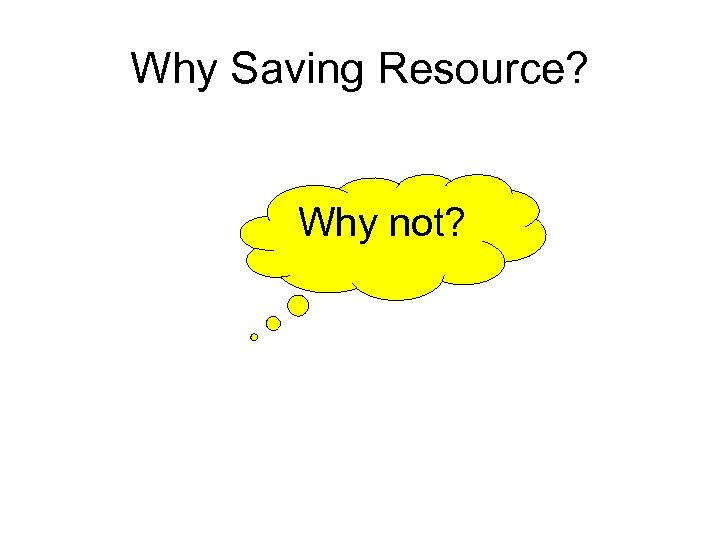 Why Saving Resource? Why not?