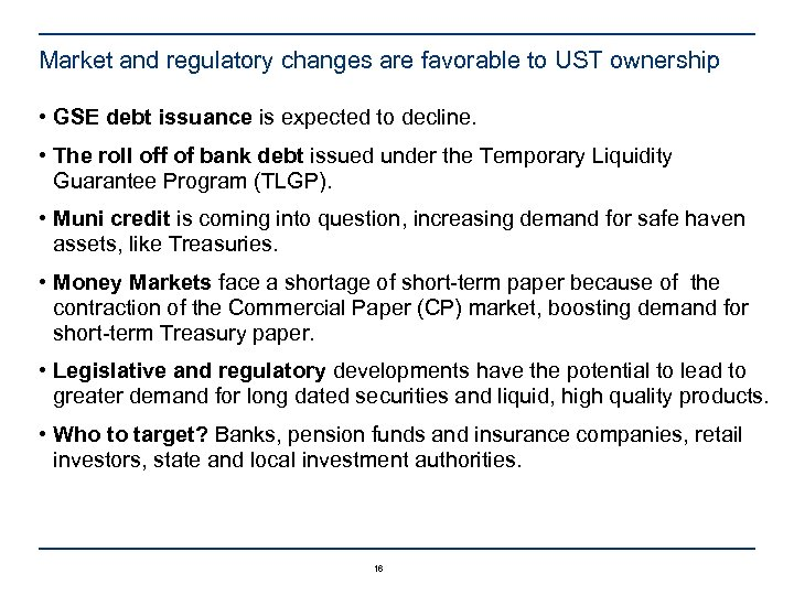 Market and regulatory changes are favorable to UST ownership • GSE debt issuance is