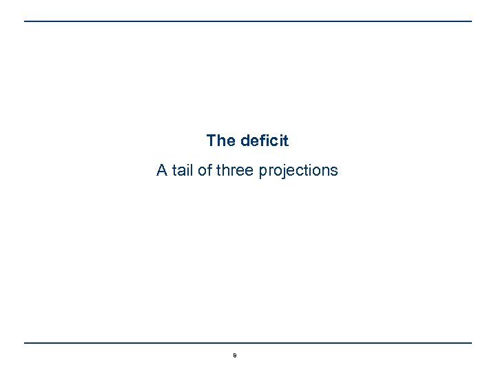 The deficit A tail of three projections 8