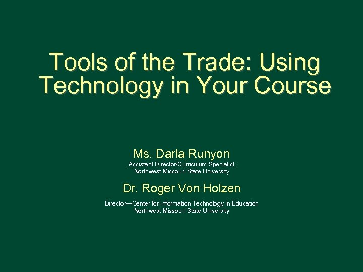 Tools of the Trade: Using Technology in Your Course Ms. Darla Runyon Assistant Director/Curriculum