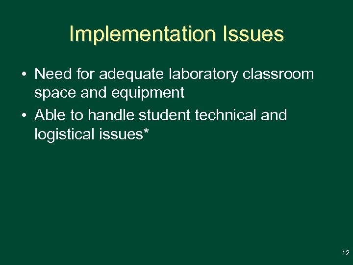 Implementation Issues • Need for adequate laboratory classroom space and equipment • Able to