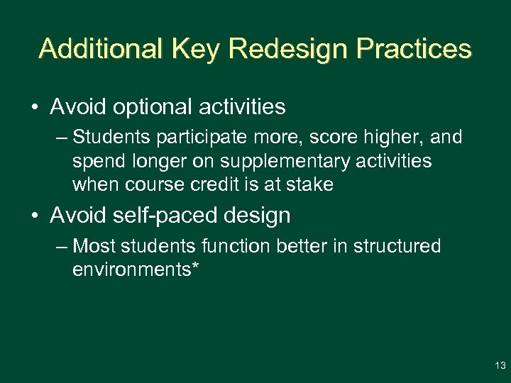 Additional Key Redesign Practices • Avoid optional activities – Students participate more, score higher,