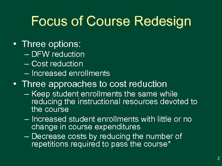 Focus of Course Redesign • Three options: – DFW reduction – Cost reduction –