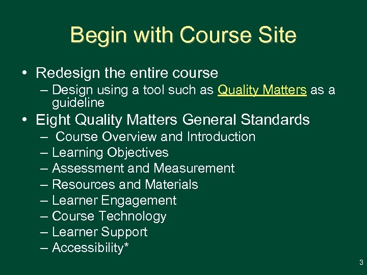 Begin with Course Site • Redesign the entire course – Design using a tool