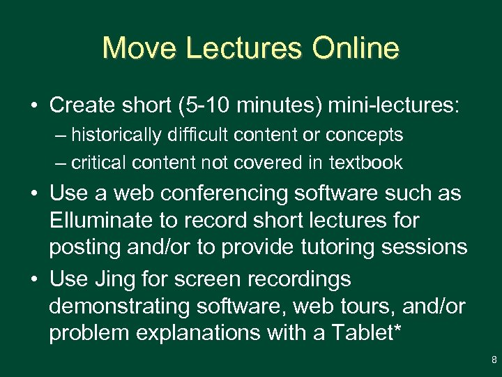 Move Lectures Online • Create short (5 -10 minutes) mini-lectures: – historically difficult content