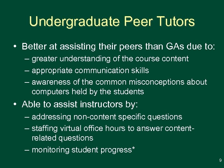 Undergraduate Peer Tutors • Better at assisting their peers than GAs due to: –