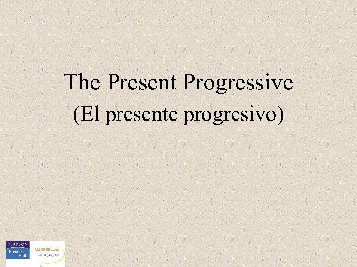 The Present Progressive (El presente progresivo)